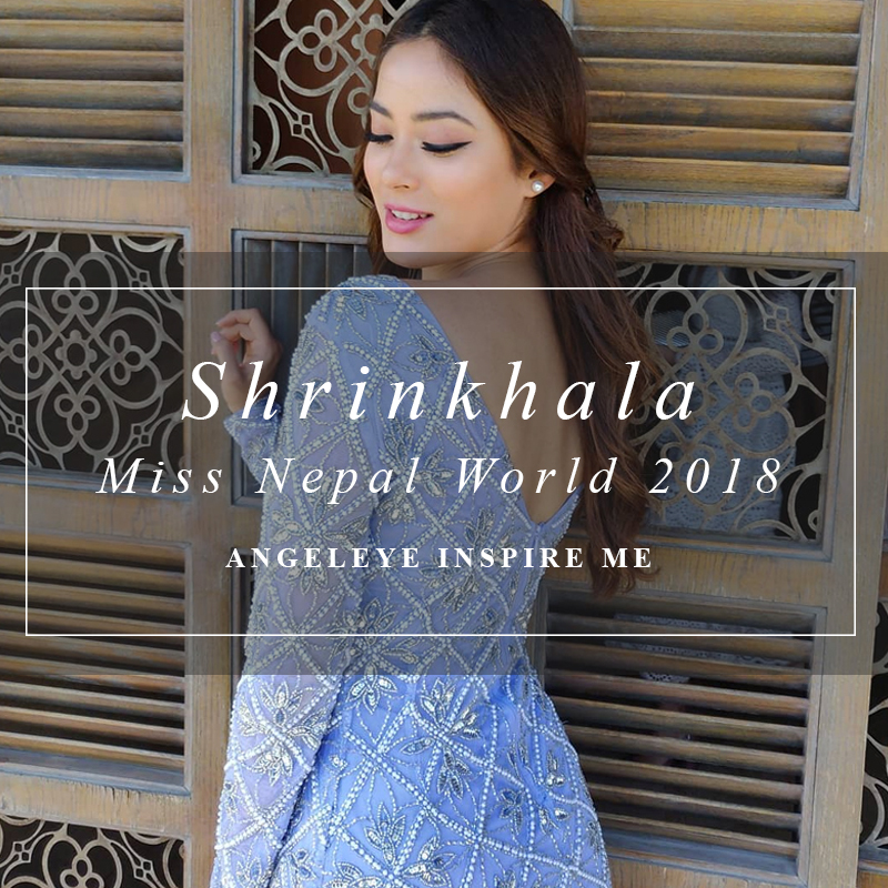 Shrinkhala Khatiwada | Miss Nepal World 2018 in ANGELEYE